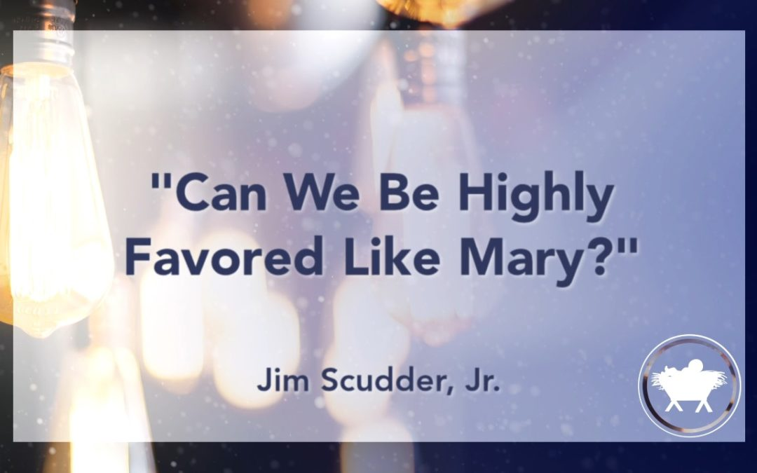 Can We Be Highly Favored Like Mary?
